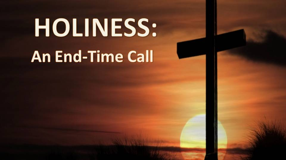 Holiness: An End Time Call