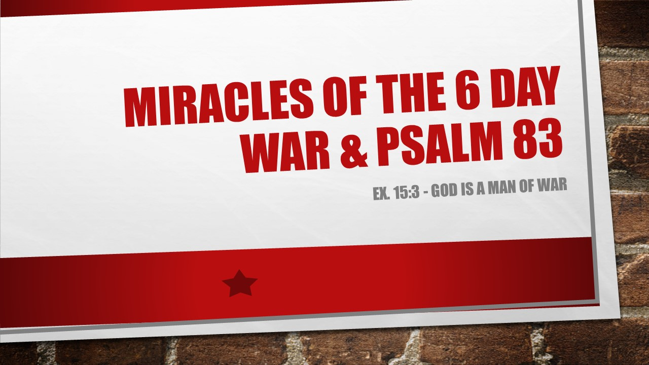 Miracles of the 6 Day War, 1967 and Psalm 83